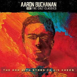 Aaron Buchanan And The Cult Classics - The Man With Stars On His Knees - CD SLIPCASE