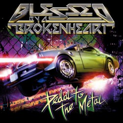 Blessed By A Broken Heart - Pedal To The Metal - CD