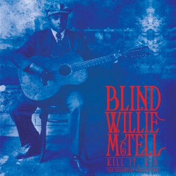 Blind Willie McTell - Kill It, Kid - The Essential Collection - LP COLOURED
