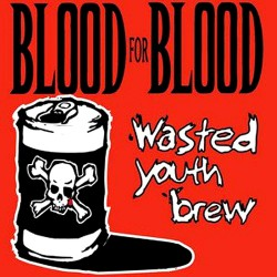 Blood For Blood - Wasted Youth Brew - DOUBLE LP GATEFOLD COLOURED