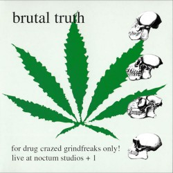 Brutal Truth - For Drugcrazed Grind Freaks Only - CD