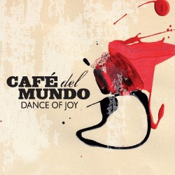 Cafe Del Mundo - Dance Of Joy - CD DIGIPAK