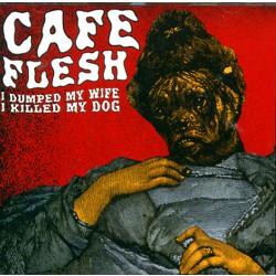 Cafe Flesh - I Dumped my Wife I Killed my Dog - CD
