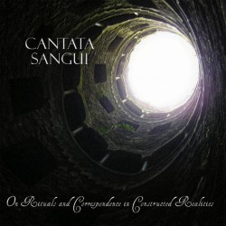 Cantata Sangui - On Rituals and Correspondence in Constructed Reali - CD DIGIPAK
