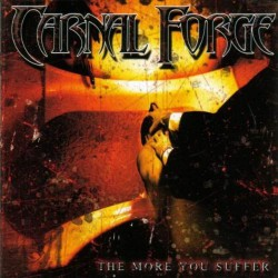 Carnal Forge - The More You Suffer - CD DIGIPAK