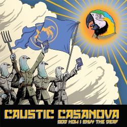 Caustic Casanova - God How I Envy The Deaf - CD DIGIPAK