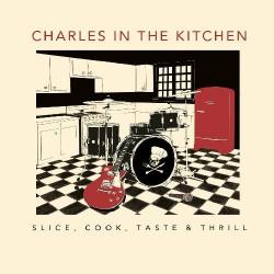 Charles In The Kitchen - Slice, Cook, Taste & Thrill - CD DIGIPAK