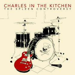 """Charles In The Kitchen - The Spleen Controversy - 7"""" vinyl"""