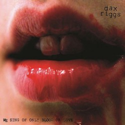 Dax Riggs - We Sing Only Of Blood Or Love - LP + DOWNLOAD CARD