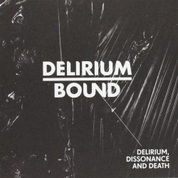 Delirium Bound - Delirium, Dissonance And Death - CD DIGISLEEVE