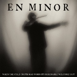En Minor - When The Cold Truth Has Worn Its Miserable Welcome Out - CD DIGISLEEVE + Digital