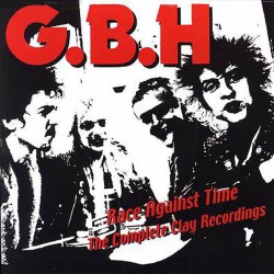 GBH - Race Against Time - The Complete Clay Recordings - 3CD