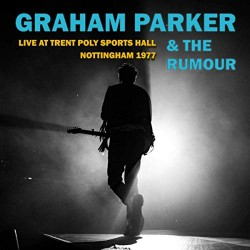 Graham Parker & The Rumour - Live At Trent Poly Sports Hall Nottingham 1977 - CD