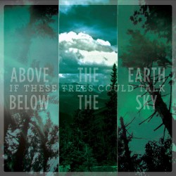 If These Trees Could Talk - Above the Earth, Below the Sky - CD DIGIPAK