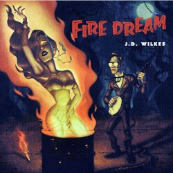 J.d. Wilkes - Fire Dream - CD DIGIPAK