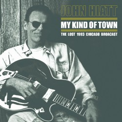 John Hiatt - My Kind of Town (The Lost 1993 Chicago Broadcast) - DOUBLE LP