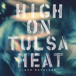 John Moreland - High On Tulsa Heat - LP