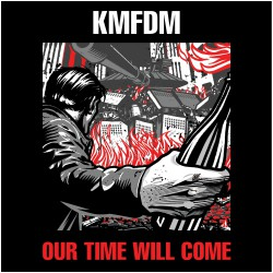 KMFDM - Our Time Will Come - CD