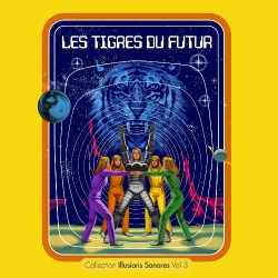 Les Tigres Du Futur - Collection Illusions Sonores Vol.3 - LP