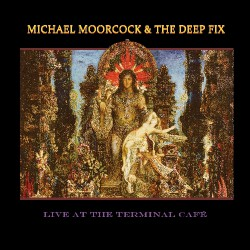 Michael Moorcock And The Deep Fix - Live At The Terminal Café - LP COLOURED