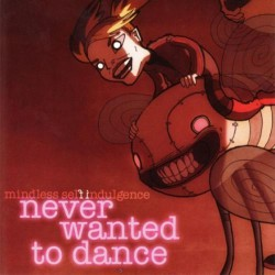 Mindless Self Indulgence - Never wanted to dance - CD EP