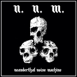 N.N.M. - Neanderthal Nöise Machine - Mini LP