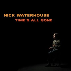 Nick Waterhouse - Time's All Gone - LP