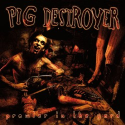 Pig Destroyer - Prowler In The Yard - CD