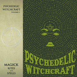 Psychedelic Witchcraft - Vol II - Magick Rites And Spells - LP Gatefold