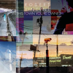 Robert Vincent - In This Town You're Owned - LP COLOURED