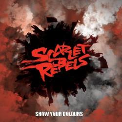 Scarlet Rebels - Show Your Colours - LP
