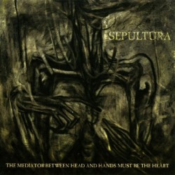 Sepultura - The Mediator between Head and Hands Must Be the Heart - CD