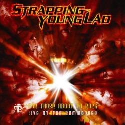 Strapping Young Lad - For Those Aboot To Rock - Live At The Commodore - DOUBLE LP