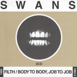Swans - Filth / Body to Body, Job to Job - DOUBLE CD