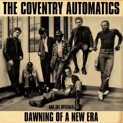 The Coventry Automatics AKA The Specials - Dawning Of A New Era - CD DIGISLEEVE