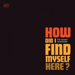 The Dream Syndicate - How Did I Find Myself Here? - CD DIGIPAK