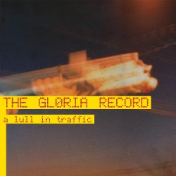 The Gloria Record - A Lull In Traffic - LP COLOURED