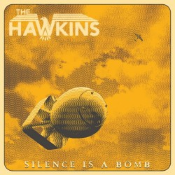 The Hawkins - Silence Is A Bomb - LP