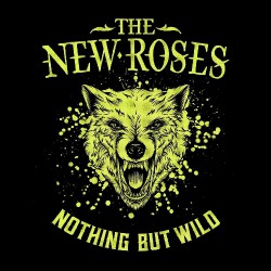 The New Roses - Nothing But Wild - LP Gatefold