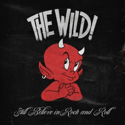 The Wild! - Still Believe In Rock And Roll - CD DIGIPAK