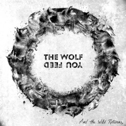 The Wolf You Feed - ...And The Wild Returns - CD DIGIPAK