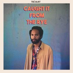 Tre Burt - Caught It From The Rye - CD DIGISLEEVE