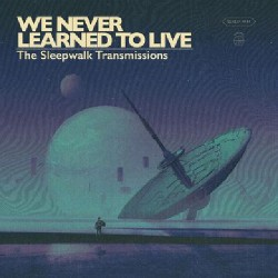 We Never Learned To Live - The Sleepwalk Transmissions - LP