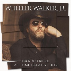Wheeler Walker Jr. - Fuck You Bitch: All-Time Greatest Hits - LP