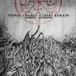 Withdrawn / Demented - Things Change Others Remain - CD