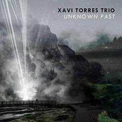 Xavi Torres Trio - Unknown Past - CD DIGIPAK
