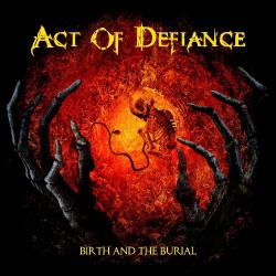 Act Of Defiance - Birth And The Burial - CD