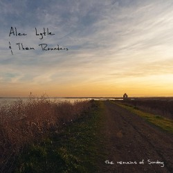 Alec Lytle And Them Rounders - The Remains Of Sunday - CD DIGIPAK