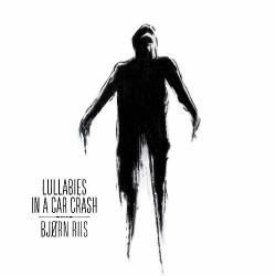 Bjorn Riis - Lullabies in a Car Crash - CD DIGIPAK