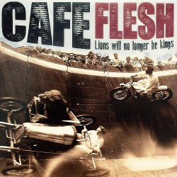 Cafe Flesh - Lions Will No Longer Be Kings - CD